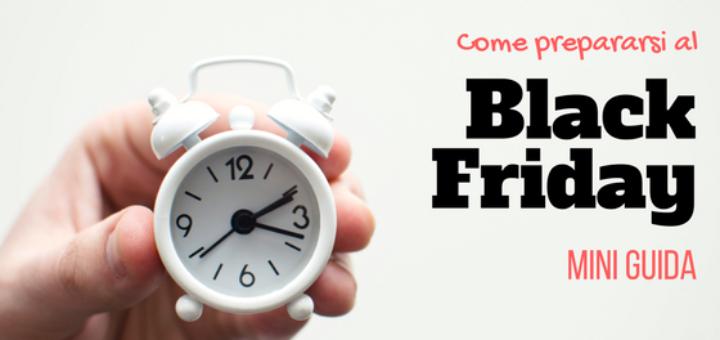 Come prepararsi al Black Friday. Mini Guida